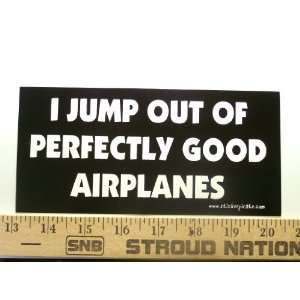 Out Of Perfectly Good Airplanes Bumper Sticker / Decal Automotive