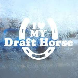 I Love My Drafthorse White Decal Car Window Laptop White