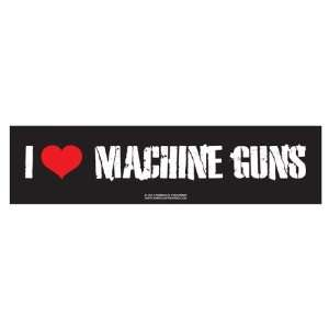 I love machine guns (Bumper Sticker)