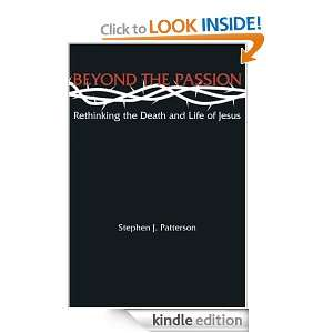 Beyond the Passion Rethinking the Death and Life of Jesus Stephen J